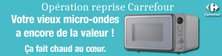 carrefour op ration reprise vieux micro ondes 80. Black Bedroom Furniture Sets. Home Design Ideas