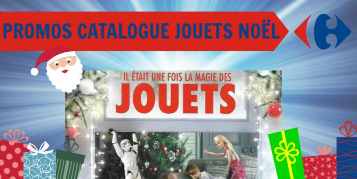 Catalogue jouets de Noël Carrefour 2017 promotions et réductions